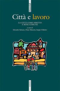Libro Città e lavoro. La città come diritto e bene comune