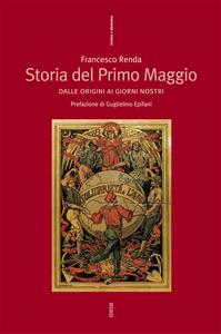 Libro Storia del Primo maggio. Dalle origini ai giorni nostri Francesco Renda