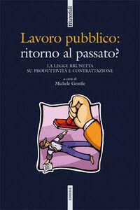 Libro Lavoro pubblico: ritorno al passato? La legge Brunetta su produttività e contrattazione