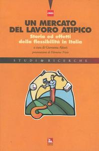 Libro Un mercato del lavoro atipico. Storia ed effetti della flessibilità inItalia