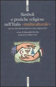Libro Simboli e pratiche religiose nell'Italia «multiculturale» Antonello De Oto