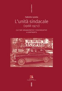 Libro L' unità sindacale (1968-1972). Culture organizzative e rivendicative a confronto Fabrizio Loreto