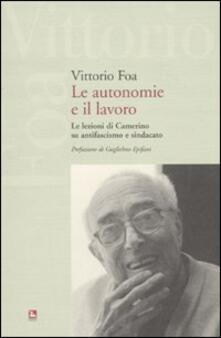 Le autonomie e il lavoro. Le lezioni di Camerino su antifascismo e sindacato - Vittorio Foa - copertina
