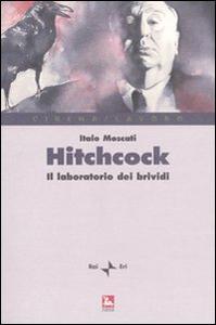 Libro Hitchcock. Il laboratorio del brivido Italo Moscati