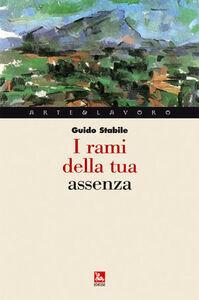 Foto Cover di I rami della tua assenza, Libro di Guido Stabile, edito da Ediesse
