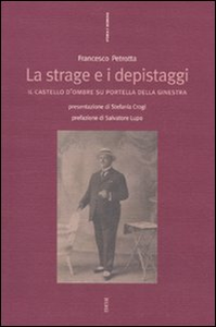 Libro La strage e i depistaggi. Il castello d'ombre su Portella della Ginestra Francesco Petrotta