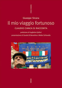 Foto Cover di Il mio viaggio fortunoso. Claudio Cianca si racconta, Libro di Giuseppe Sircana, edito da Ediesse