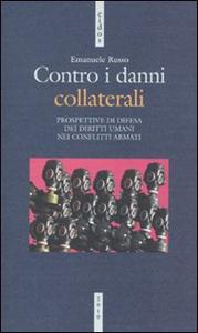 Libro Contro i danni collaterali. Prospettive di difesa dei diritti umani nei conflitti armati Emanuele Russo