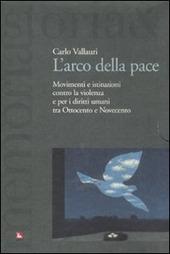 L' arco della pace. Movimenti e istituzioni contro la violenza e per i diritti umani tra Ottocento e Novecento. Vol. 1: Per la liberta e la pace.