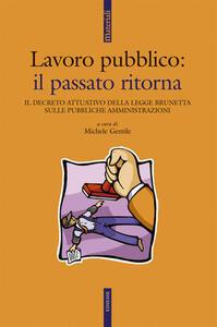 Lavoro pubblico. Il passato ritorna. Il decreto attuativo della legge Brunetta sulle pubbliche amministrazioni