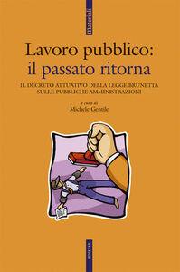 Foto Cover di Lavoro pubblico. Il passato ritorna. Il decreto attuativo della legge Brunetta sulle pubbliche amministrazioni, Libro di  edito da Ediesse