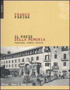 Libro Il paese della memoria. Pensiero, tempo, spazio Franco Farina