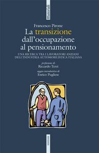 Libro La transizione dall'occupazione al pensionamento. Una ricerca tra i lavoratori anziani dell'industria automobilistica italiana Francesco Pirone