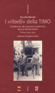 Libro I «ribelli» della Timo. Storia di un gruppo sappista nella Resistenza. Parma, 1943-1945 Brunella Manotti