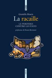 Foto Cover di La Racaille. Le periferie contro lo stato, Libro di Graziella Mascia, edito da Ediesse