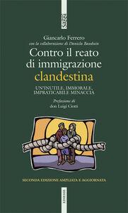 Libro Contro il reato di immigrazione clandestina. Un'inutile, immorale, impraticabile minaccia Giancarlo Ferrero