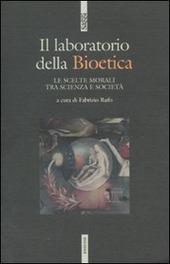 Il laboratodio della bioetica. Le scelte morali tra scienza e società