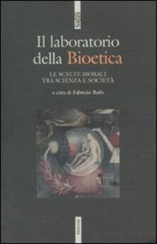 Il laboratodio della bioetica. Le scelte morali tra scienza e società - copertina