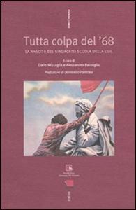 Libro Tutta colpa del '68. La nascita del sindacato Scuola della Cgil