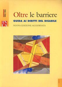 Libro Oltre le barriere. Guida ai diritti del disabile. Con CD-ROM