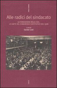 Foto Cover di Alle radici del sindacato. La fondazione della CGIL. Le carte del congresso costitutivo del 1906, Libro di  edito da Ediesse