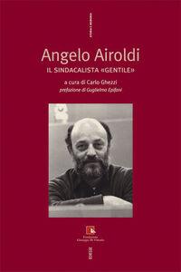 Foto Cover di Angelo Airoldi. Il sindacalista «gentile», Libro di  edito da Ediesse
