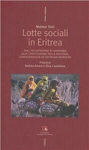 Libro Lotte sociali in Eritrea. Dall'occupazione di Massawa alla costituzione della National Confederation of Eritrean workers Matteo Sisti