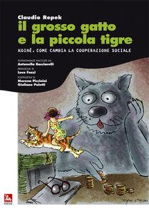 Libro Il grosso gatto e la piccola tigre. Koinè, come cambia la cooperazione sociale Claudio Repek