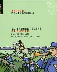 Libro Il trombettiere di Custer. E altre storie bizzarre di migranti italiani Angelo Mastrandrea