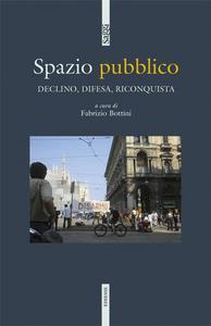 Libro Spazio pubblico. Declino, difesa, riconquista