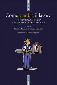 Foto Cover di Come cambia il lavoro. Insicurezza diffusa e rappresentanza difficile, Libro di  edito da Ediesse