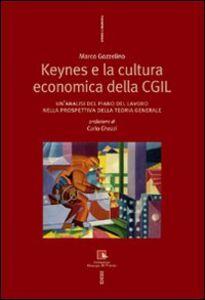 Libro Keynes e la cultura economica della CGIL. Un'analisi del piano del lavoro nella prospettiva della Teoria Generale Marco Gozzellino