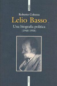 Libro Lelio Basso. Una biografia politica (1948-1958) Roberto Colozza