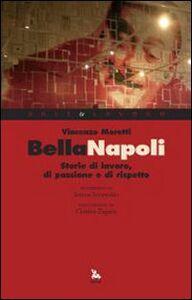 Foto Cover di Bella Napoli. Storie di lavoro, di passione e di rispetto, Libro di Vincenzo Moretti, edito da Ediesse