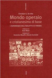 Libro Mondo operaio e cristianesimo di base. Dall'estraneità alla contaminazione l'esperienza dell'Isolotto di Firenze Christian G. De Vito