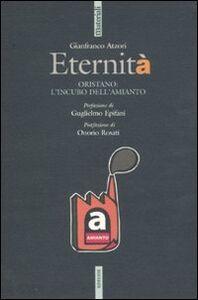 Libro Eternità. Oristano: l'incubo dell'amianto Gianfranco Atzori