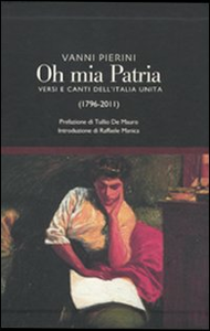 Libro Oh, mia patria! Versi e canti dell'Italia unita (1796-2011)