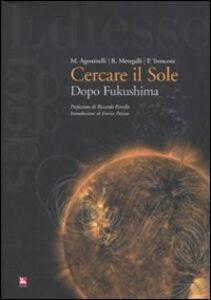 Libro Cercare il sole. Dopo Fukushima Mario Agostinelli , Roberto Meregalli , Pierattilio Tronconi