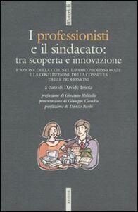 Libro I professionisti e il sindacato: tra scoperta e innovazione. L'azione della CGIL nel lavoro professionale e la costituzione della Consulta delle professioni