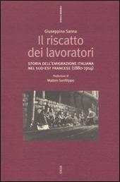 Il riscatto dei lavoratori. Storia dell'emigrazione italiana nel sud-est francese (1880-1914)