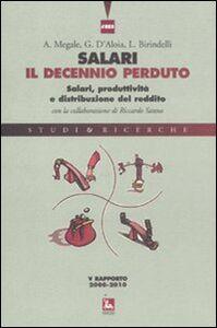 Libro Salari, il decennio perduto. Salari, produttività e distribuzione del reddito. V rapporto 2008-2010 Agostino Megale , Giovanni Mottura , Emanuele Galossi