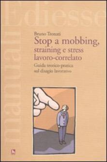 Stop a mobbing, straining e stress lavoro-correlato. Guida teorico-pratica sul disagio lavorativo.pdf