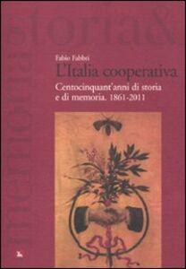 Foto Cover di L' Italia cooperativa. Centocinquant'anni di storia e di memoria. 1861-2011, Libro di Fabio Fabbri, edito da Ediesse