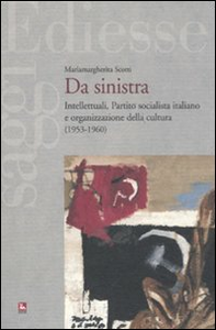 Libro Da sinistra. Intellettuali, Partito socialista italiano e organizzazione della cultura (1953-1960) Mariamargherita Scotti