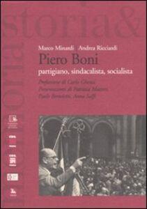 Foto Cover di Piero Boni. Partigiano, sindacalista, socialista, Libro di Marco Minardi,Andrea Ricciardi, edito da Ediesse