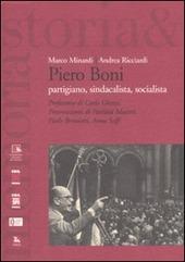 Piero Boni. Partigiano, sindacalista, socialista