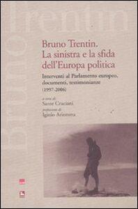 Libro Bruno Trentin. La sinistra e la sfida dell'Europa politica. Intervential parlamento europeo, documenti, testimonianze (1997-2006)