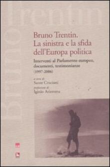 Steamcon.it Bruno Trentin. La sinistra e la sfida dell'Europa politica. Intervential parlamento europeo, documenti, testimonianze (1997-2006) Image