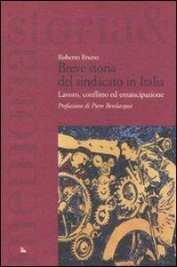 Foto Cover di Breve storia del sindacato in Italia. Lavoro, conflitto ed emancipazione, Libro di Roberto Bruno, edito da Ediesse