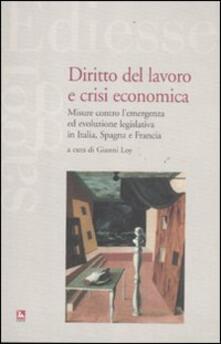 Diritto del lavoro e crisi economica. Misure contro lemergenza ed evoluzione legislativa in Italia, Spagna e Francia.pdf